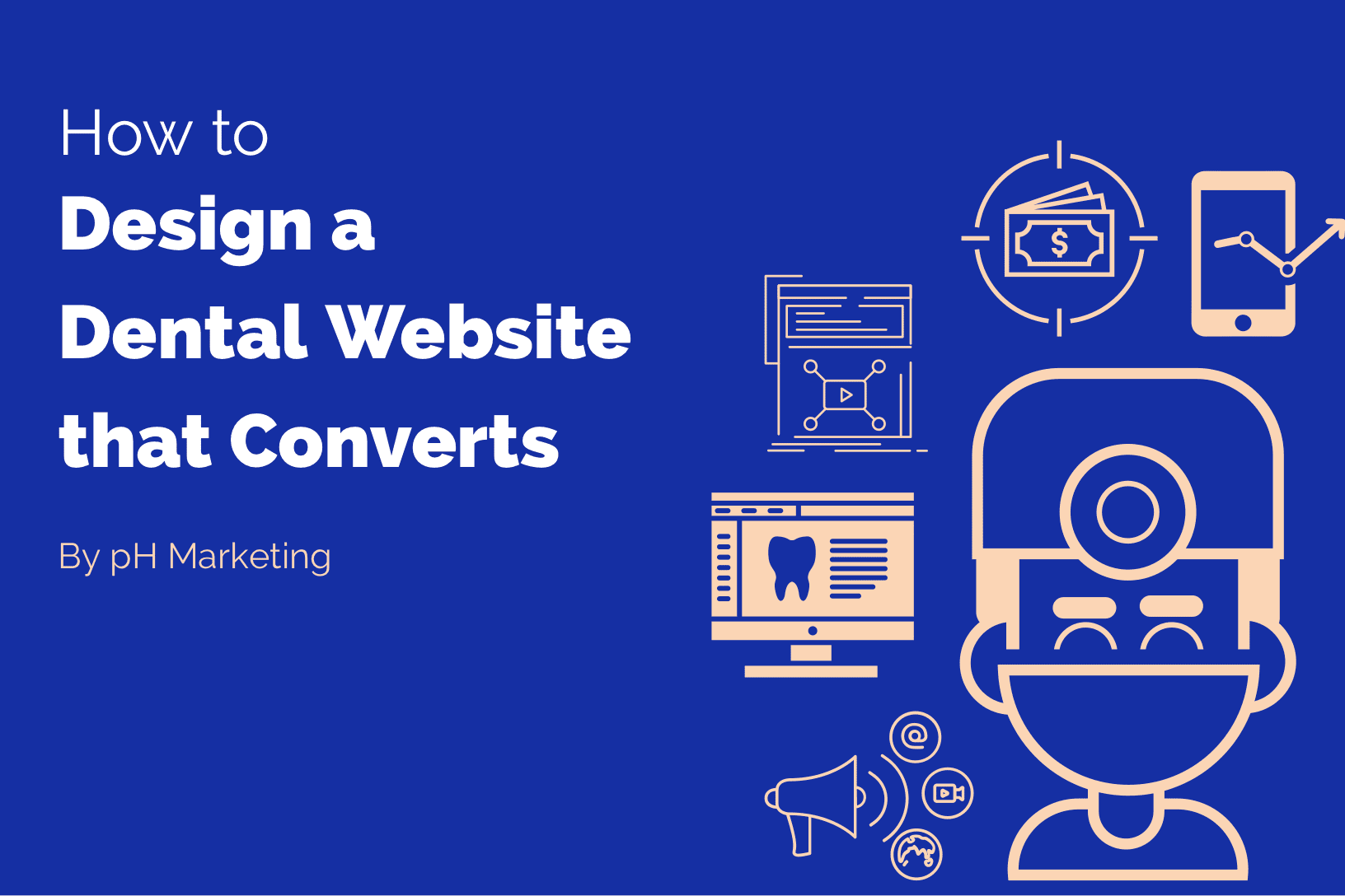 How to design a dental website that converts - by pH Marketing