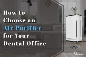 How to Choose an Air Purifier for Your Dental office Feature Image